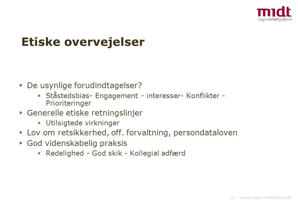 31 ▪ www.regionmidtjylland.dk Etiske overvejelser  De usynlige forudindtagelser.