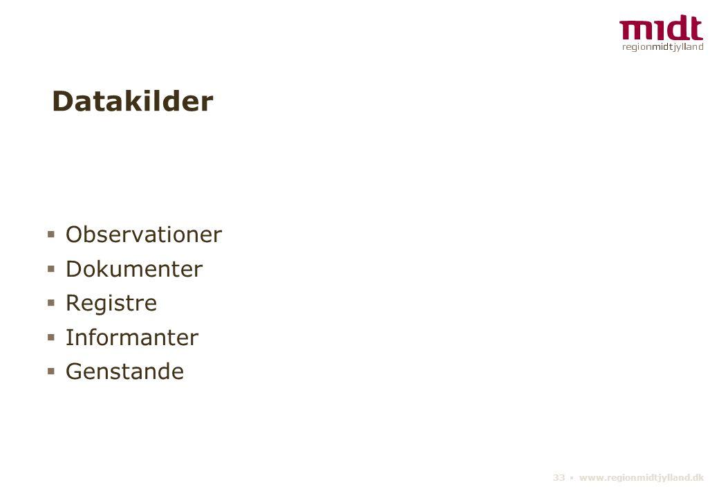 33 ▪ www.regionmidtjylland.dk Datakilder  Observationer  Dokumenter  Registre  Informanter  Genstande