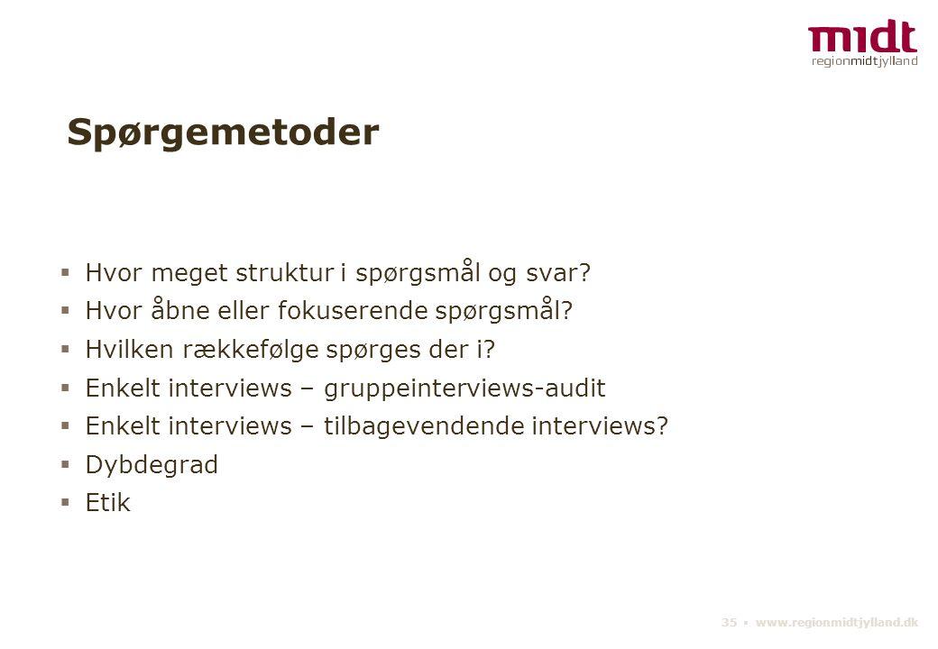 35 ▪ www.regionmidtjylland.dk Spørgemetoder  Hvor meget struktur i spørgsmål og svar.