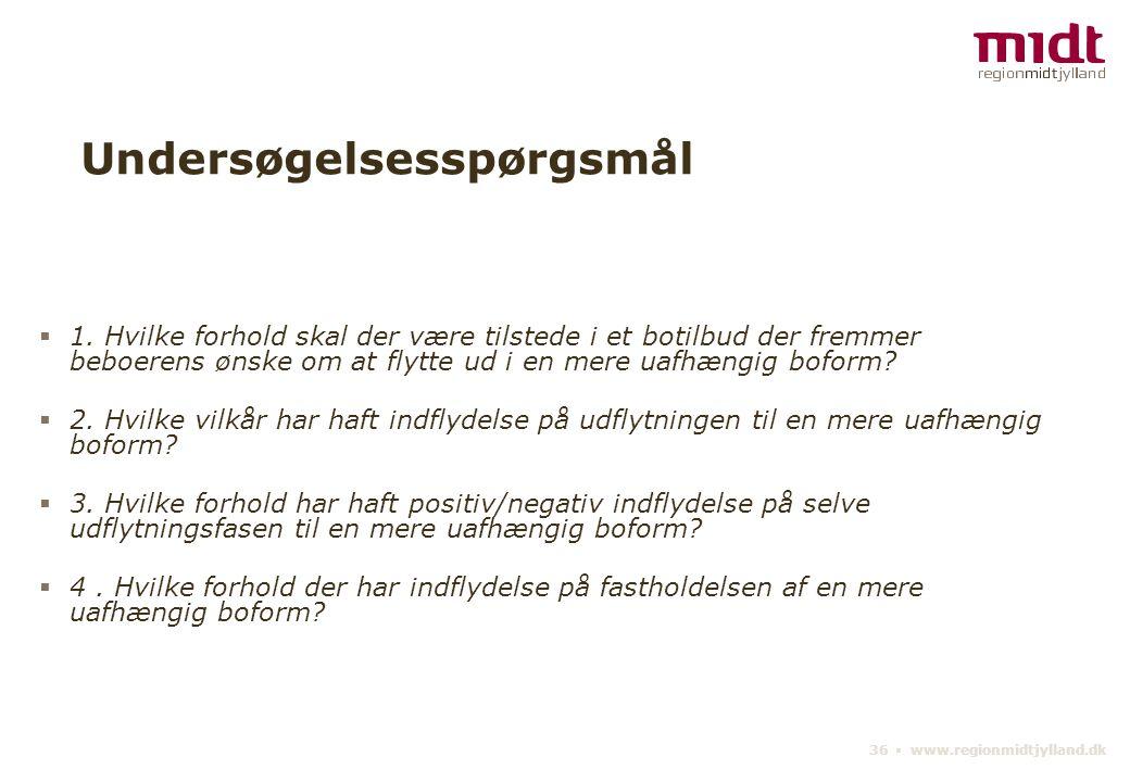36 ▪ www.regionmidtjylland.dk Undersøgelsesspørgsmål  1.