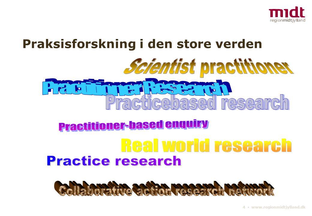 4 ▪ www.regionmidtjylland.dk Praksisforskning i den store verden