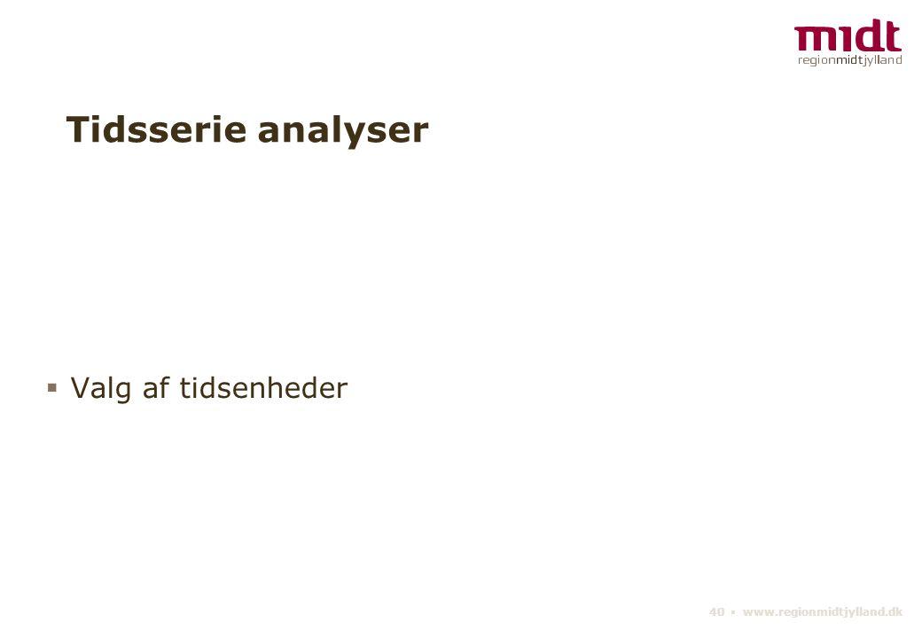 40 ▪ www.regionmidtjylland.dk Tidsserie analyser  Valg af tidsenheder