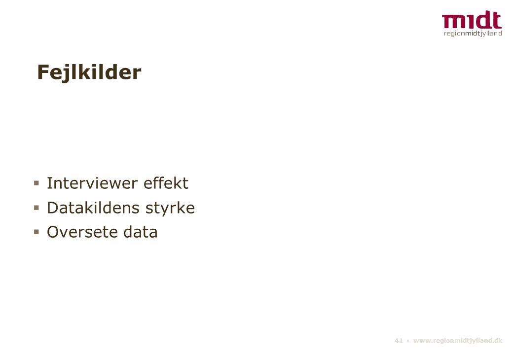 41 ▪ www.regionmidtjylland.dk Fejlkilder  Interviewer effekt  Datakildens styrke  Oversete data