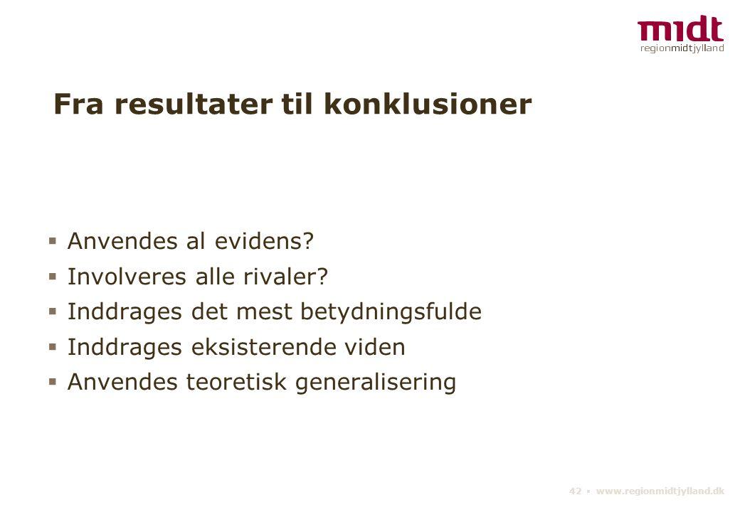 42 ▪ www.regionmidtjylland.dk Fra resultater til konklusioner  Anvendes al evidens.