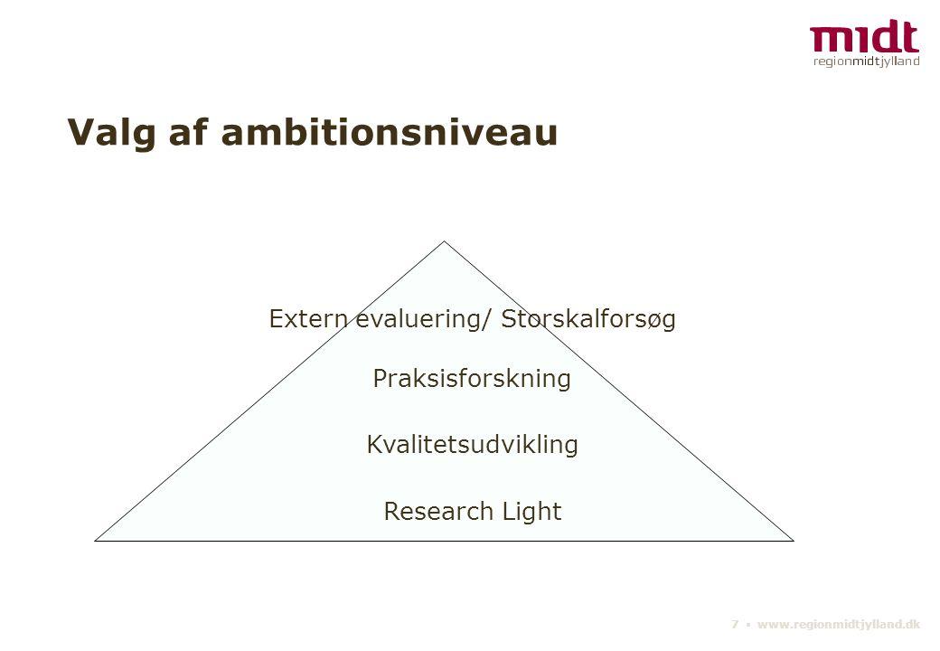 7 ▪ www.regionmidtjylland.dk Valg af ambitionsniveau Extern evaluering/ Storskalforsøg Praksisforskning Kvalitetsudvikling Research Light