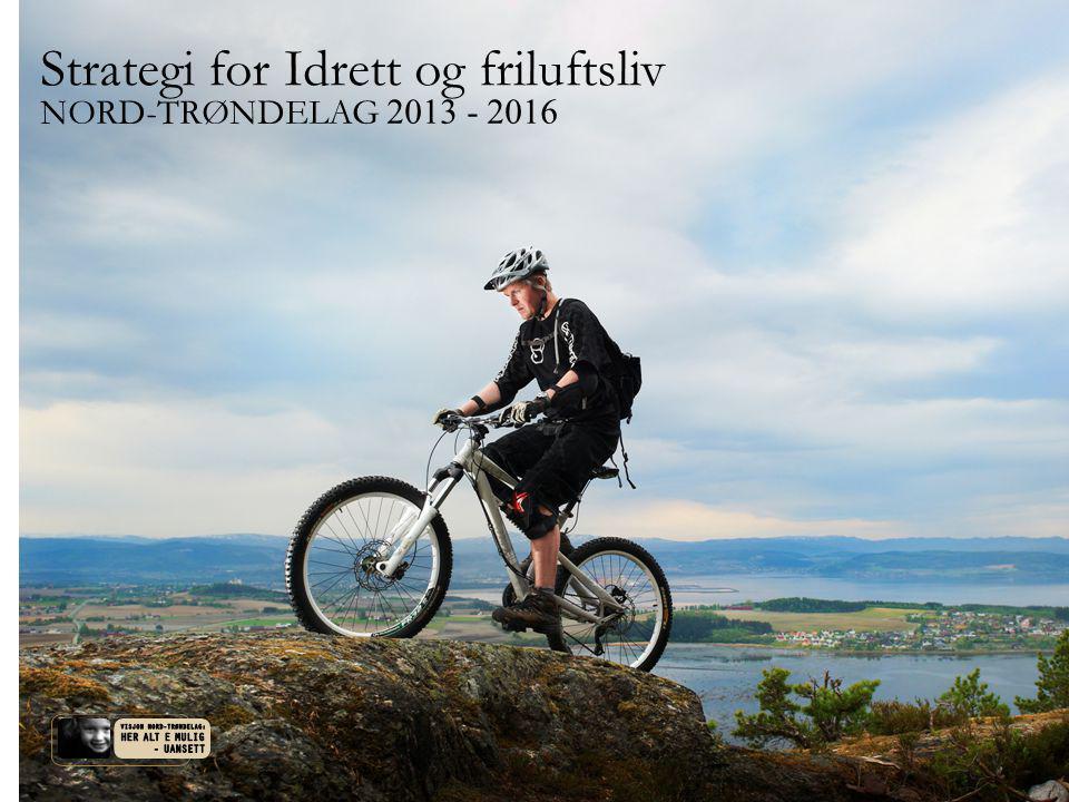 Strategi for Idrett og friluftsliv NORD-TRØNDELAG 2013 - 2016