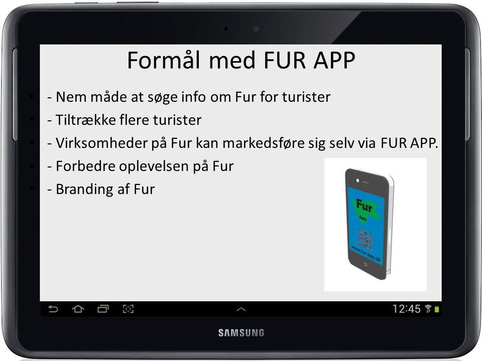 Formål med FUR APP - Nem måde at søge info om Fur for turister - Tiltrække flere turister - Virksomheder på Fur kan markedsføre sig selv via FUR APP.
