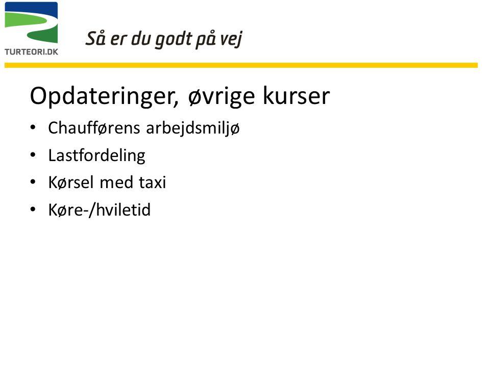 Opdateringer, øvrige kurser Chaufførens arbejdsmiljø Lastfordeling Kørsel med taxi Køre-/hviletid