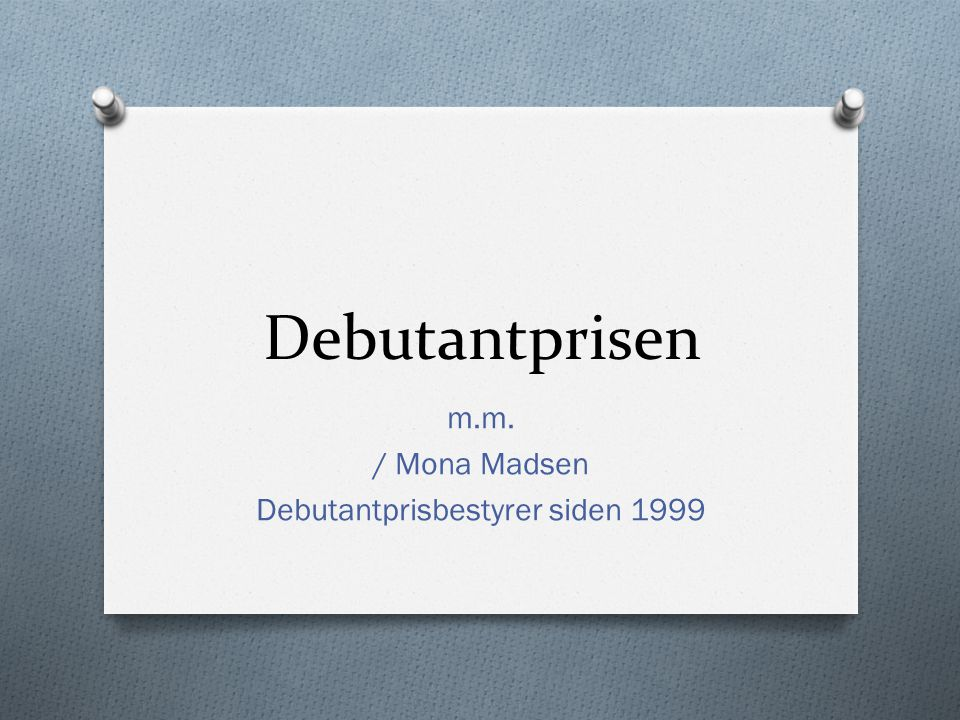 Debutantprisen m.m. / Mona Madsen Debutantprisbestyrer siden 1999