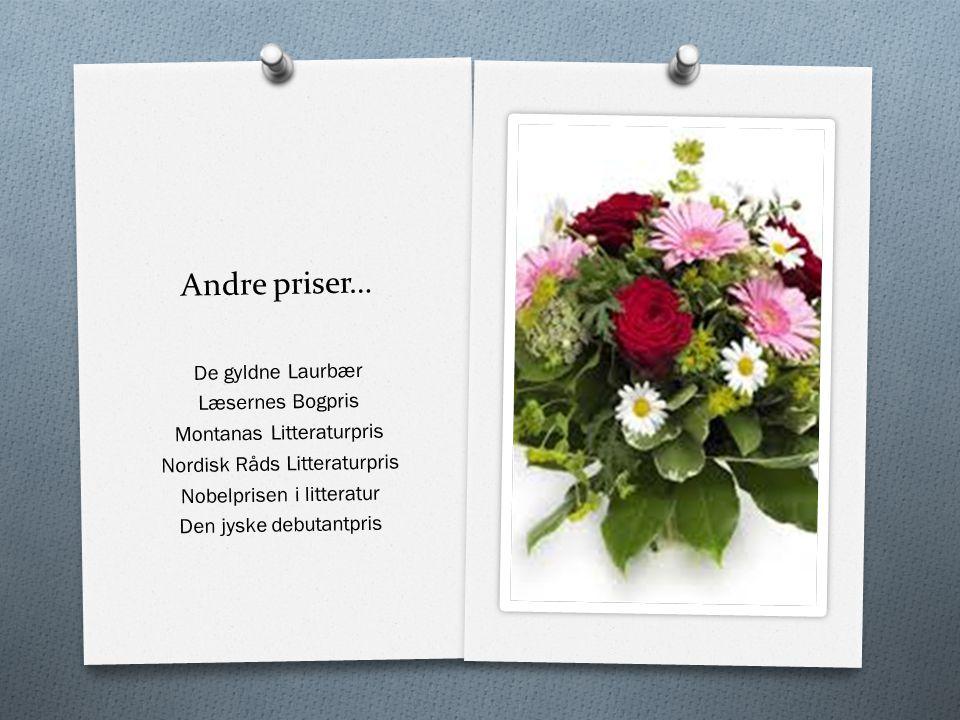 Andre priser… De gyldne Laurbær Læsernes Bogpris Montanas Litteraturpris Nordisk Råds Litteraturpris Nobelprisen i litteratur Den jyske debutantpris