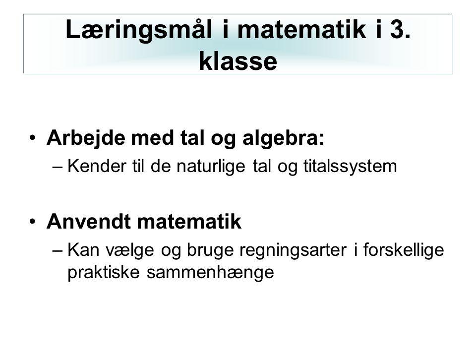Arbejde med tal og algebra: –Kender til de naturlige tal og titalssystem Anvendt matematik –Kan vælge og bruge regningsarter i forskellige praktiske sammenhænge