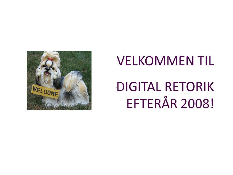 VELKOMMEN TIL DIGITAL RETORIK EFTERÅR 2008!