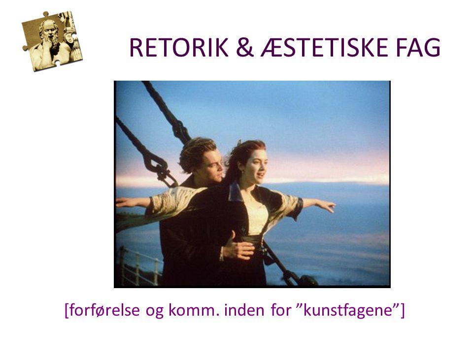 RETORIK & ÆSTETISKE FAG [forførelse og komm. inden for kunstfagene ]