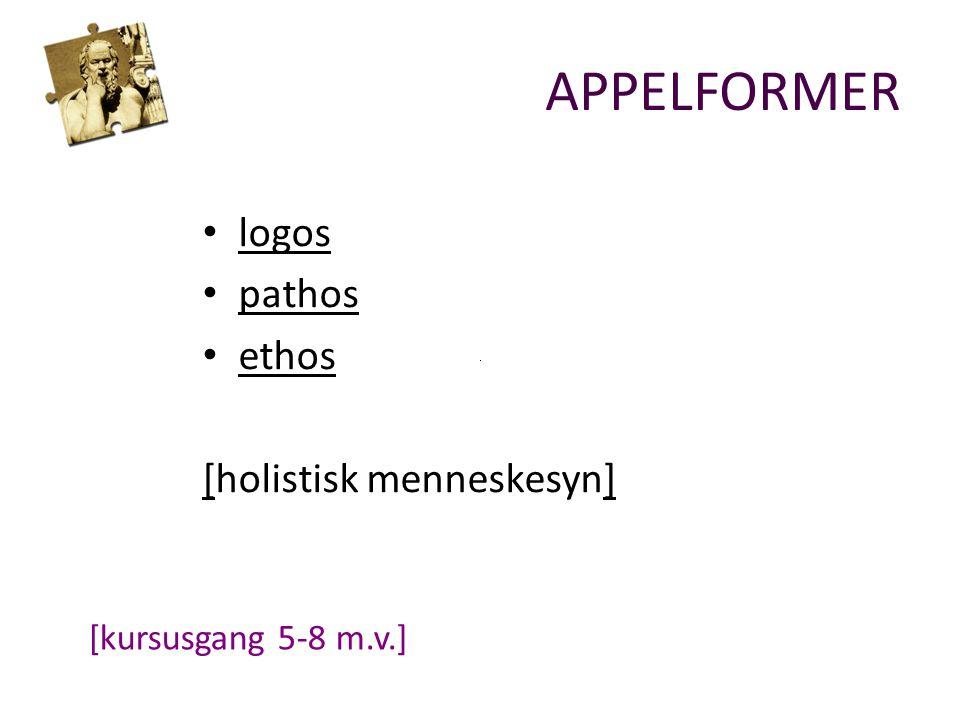 logos pathos ethos [holistisk menneskesyn] APPELFORMER [kursusgang 5-8 m.v.]
