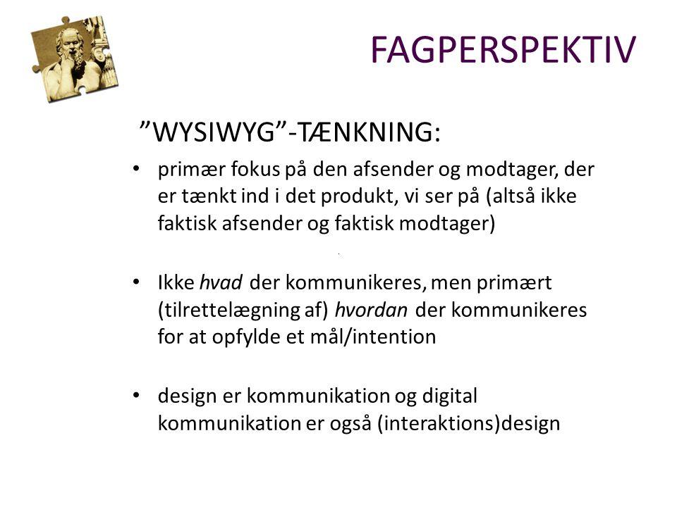 WYSIWYG -TÆNKNING: primær fokus på den afsender og modtager, der er tænkt ind i det produkt, vi ser på (altså ikke faktisk afsender og faktisk modtager) Ikke hvad der kommunikeres, men primært (tilrettelægning af) hvordan der kommunikeres for at opfylde et mål/intention design er kommunikation og digital kommunikation er også (interaktions)design