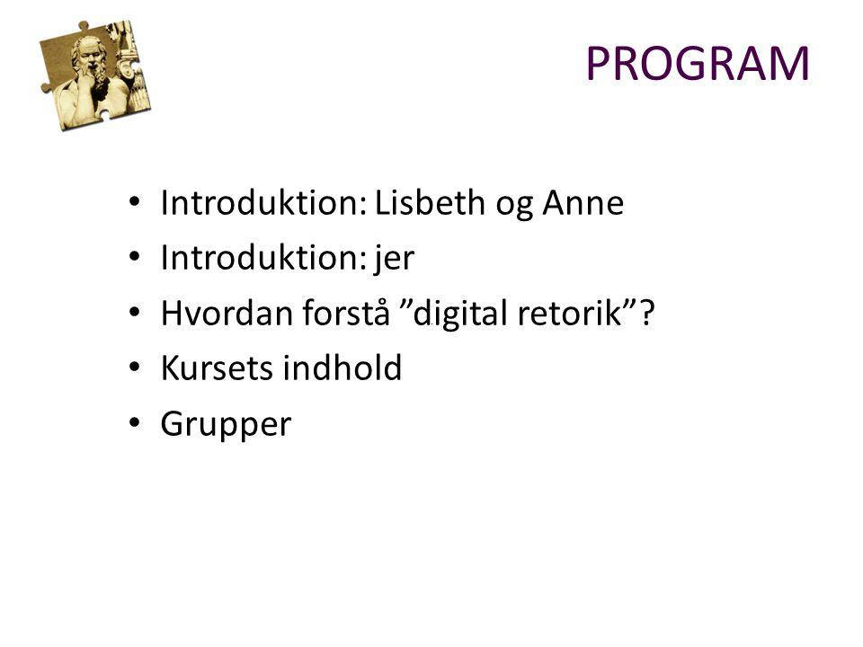 Introduktion: Lisbeth og Anne Introduktion: jer Hvordan forstå digital retorik .