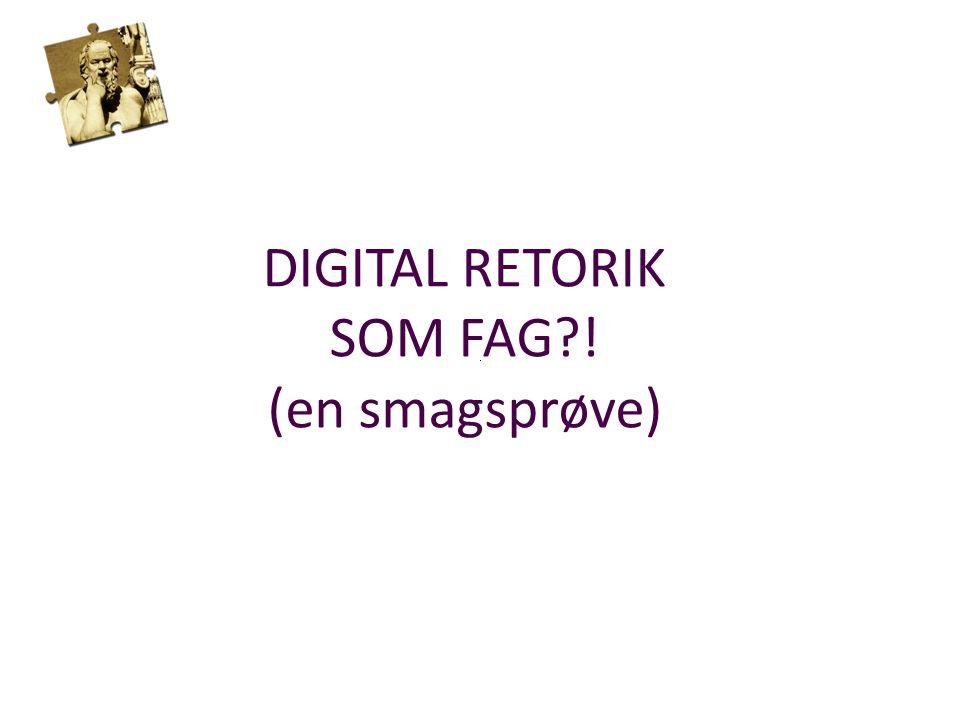 DIGITAL RETORIK SOM FAG ! (en smagsprøve)