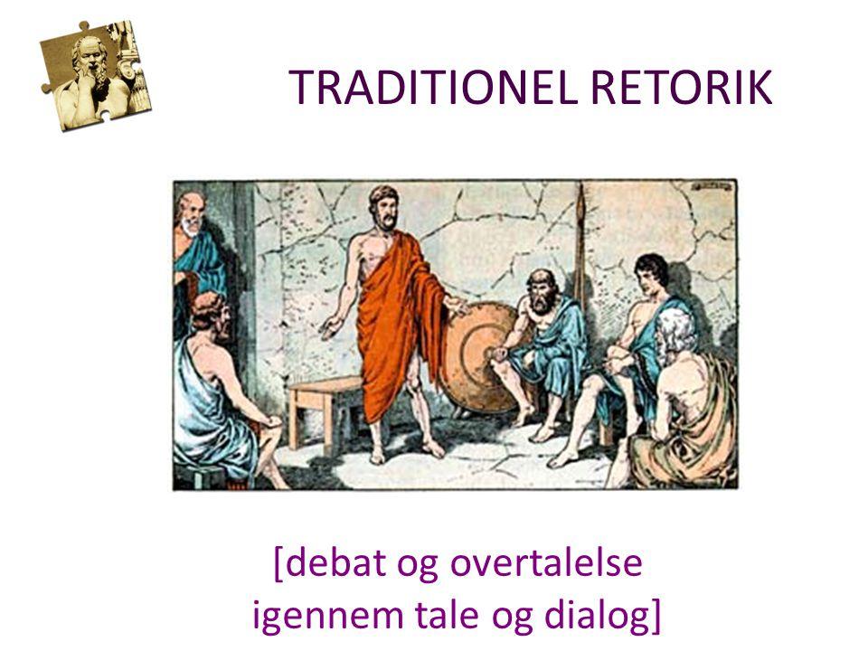 TRADITIONEL RETORIK [debat og overtalelse igennem tale og dialog]