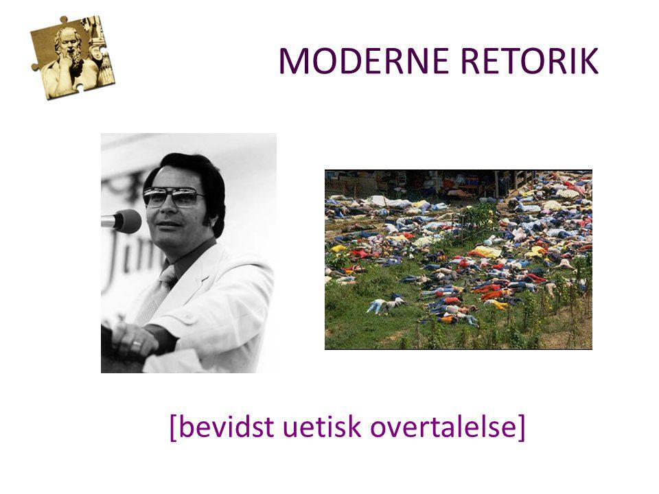 MODERNE RETORIK [bevidst uetisk overtalelse]