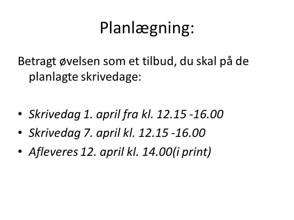 Planlægning: Betragt øvelsen som et tilbud, du skal på de planlagte skrivedage: Skrivedag 1. april fra kl. 12.15 -16.00 Skrivedag 7. april kl. 12.15 -