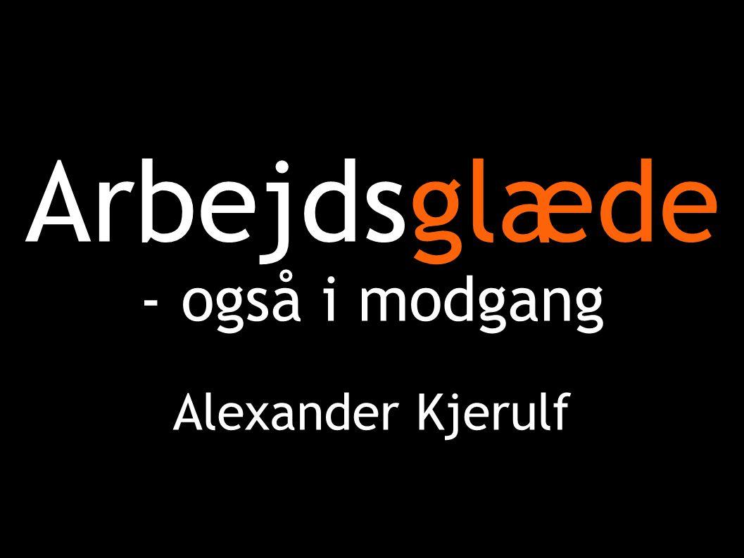 Arbejdsglæde - også i modgang Alexander Kjerulf