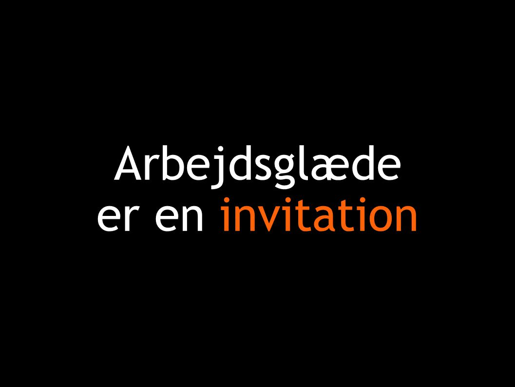 Arbejdsglæde er en invitation
