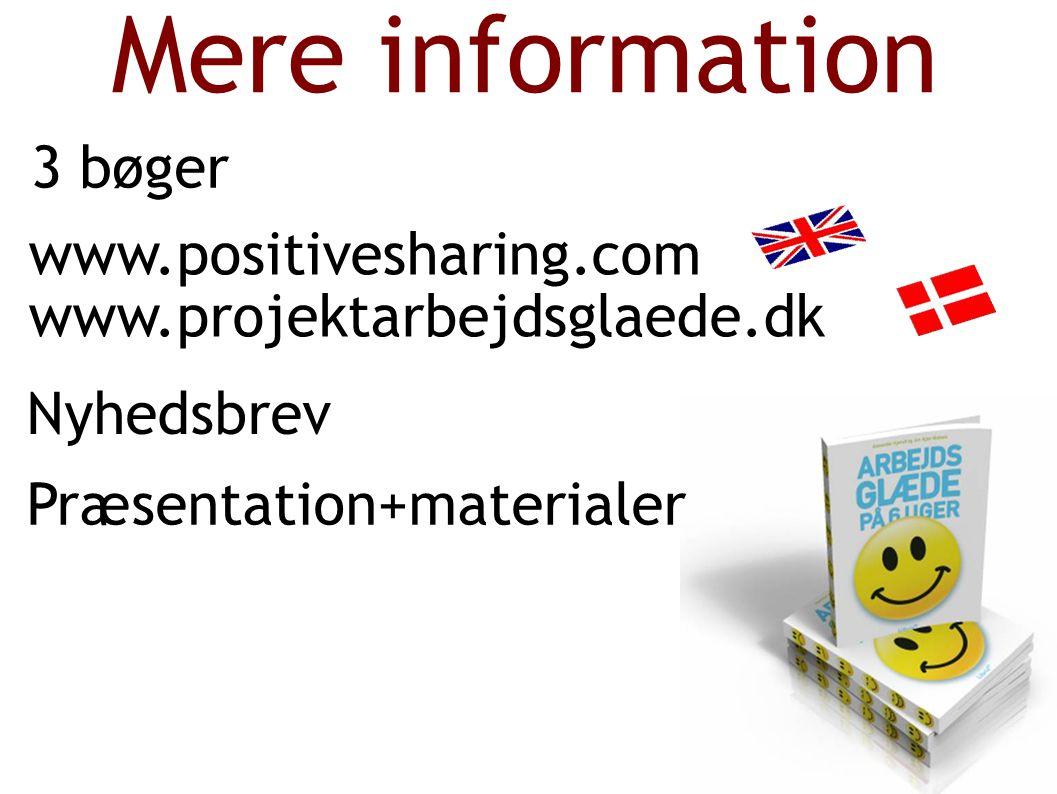 Mere information 3 bøger www.positivesharing.com www.projektarbejdsglaede.dk Nyhedsbrev Præsentation+materialer
