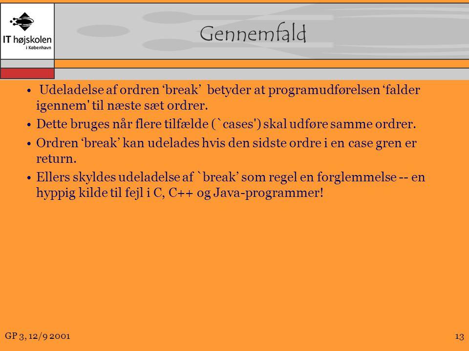 GP 3, 12/9 200113 Gennemfald Udeladelse af ordren 'break' betyder at programudførelsen 'falder igennem til næste sæt ordrer.