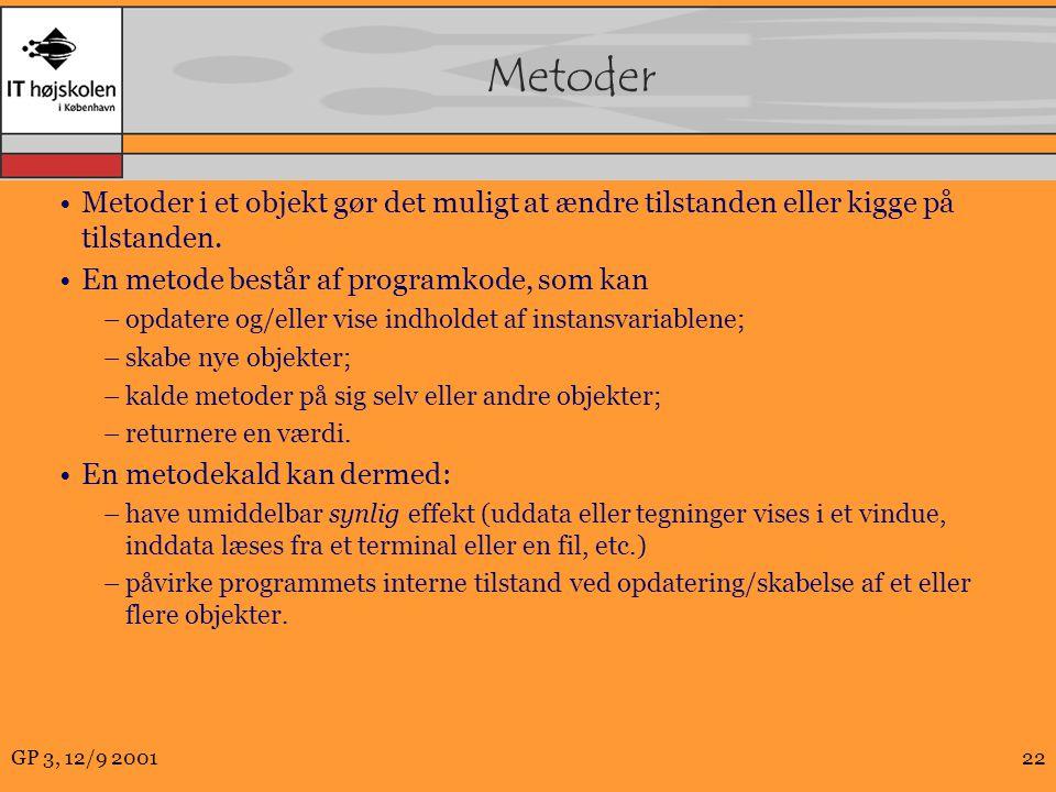 GP 3, 12/9 200122 Metoder Metoder i et objekt gør det muligt at ændre tilstanden eller kigge på tilstanden.