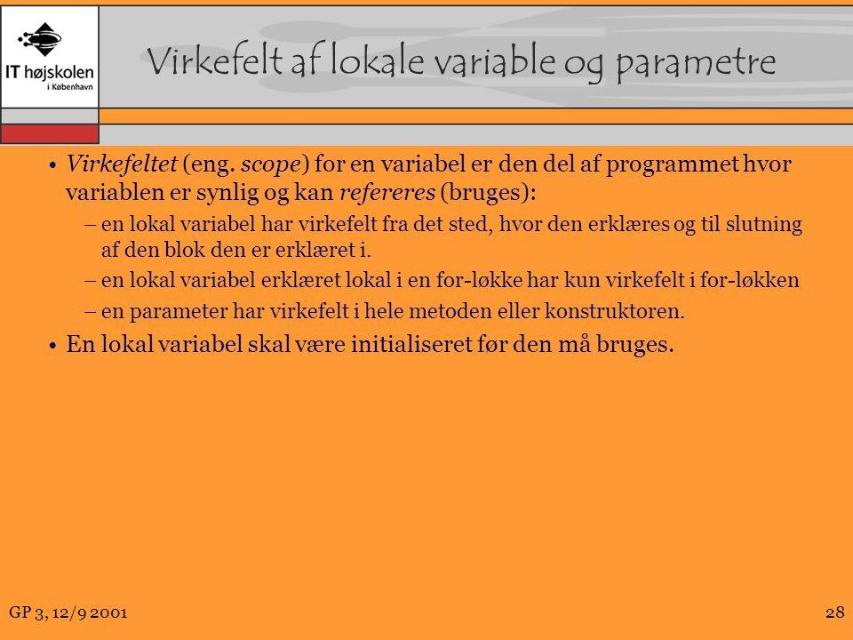 GP 3, 12/9 200128 Virkefelt af lokale variable og parametre Virkefeltet (eng.
