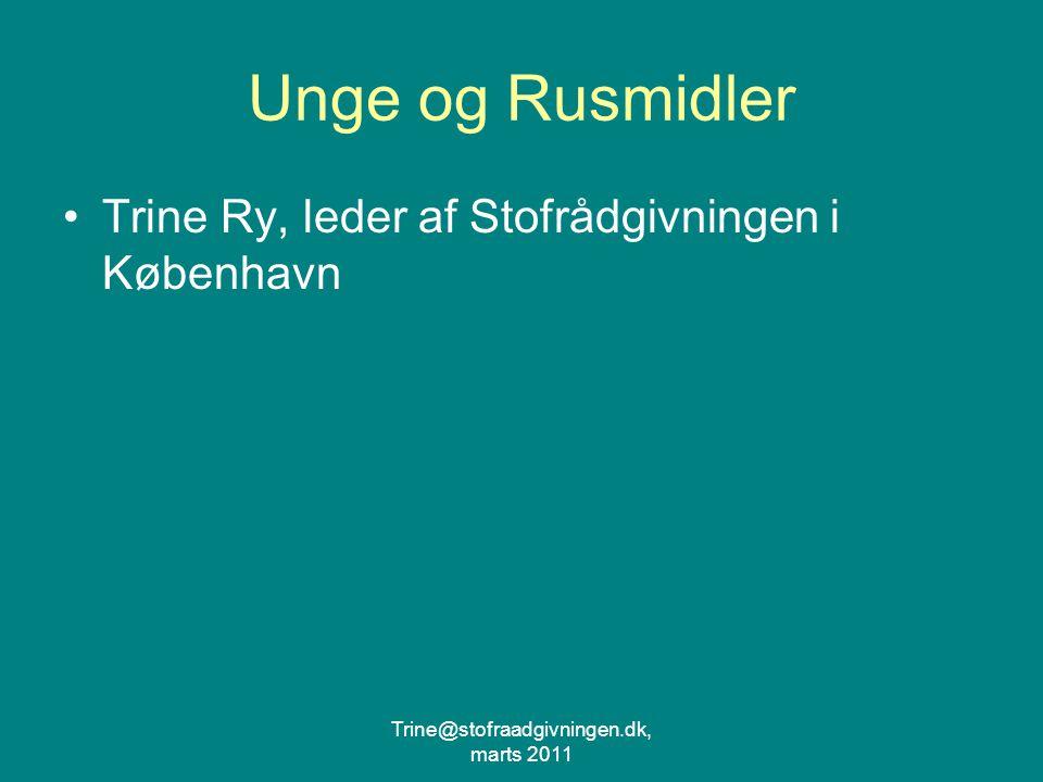 Trine@stofraadgivningen.dk, marts 2011 Unge og Rusmidler Trine Ry, leder af Stofrådgivningen i København