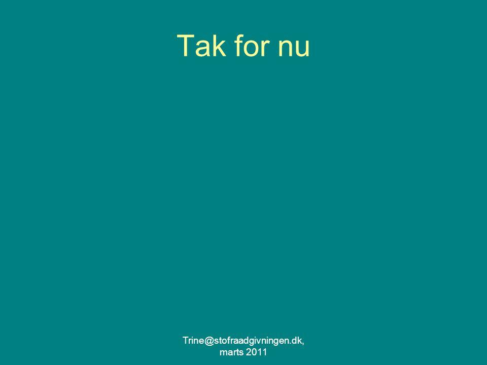 Trine@stofraadgivningen.dk, marts 2011 Tak for nu