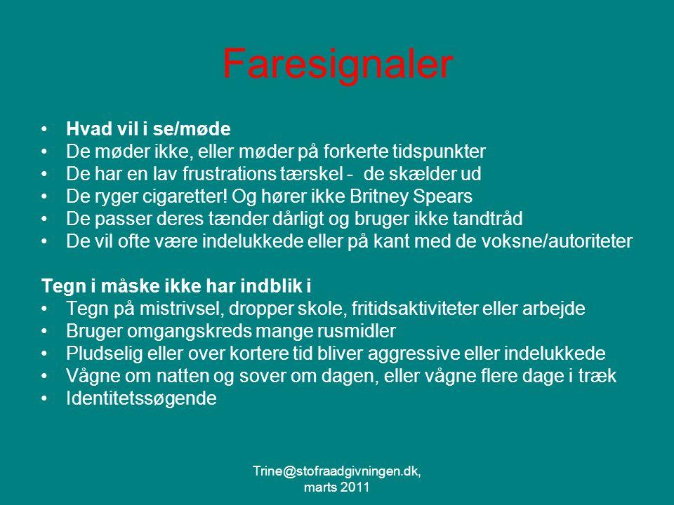 Trine@stofraadgivningen.dk, marts 2011 Faresignaler Hvad vil i se/møde De møder ikke, eller møder på forkerte tidspunkter De har en lav frustrations tærskel - de skælder ud De ryger cigaretter.