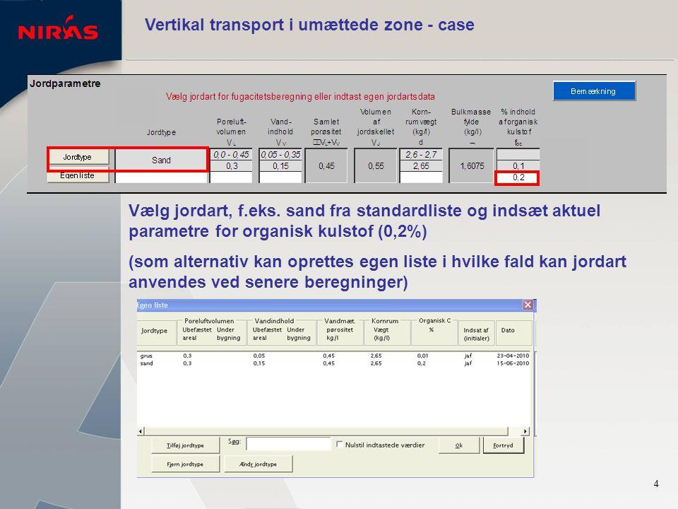 4 Vertikal transport i umættede zone - case Vælg jordart, f.eks.