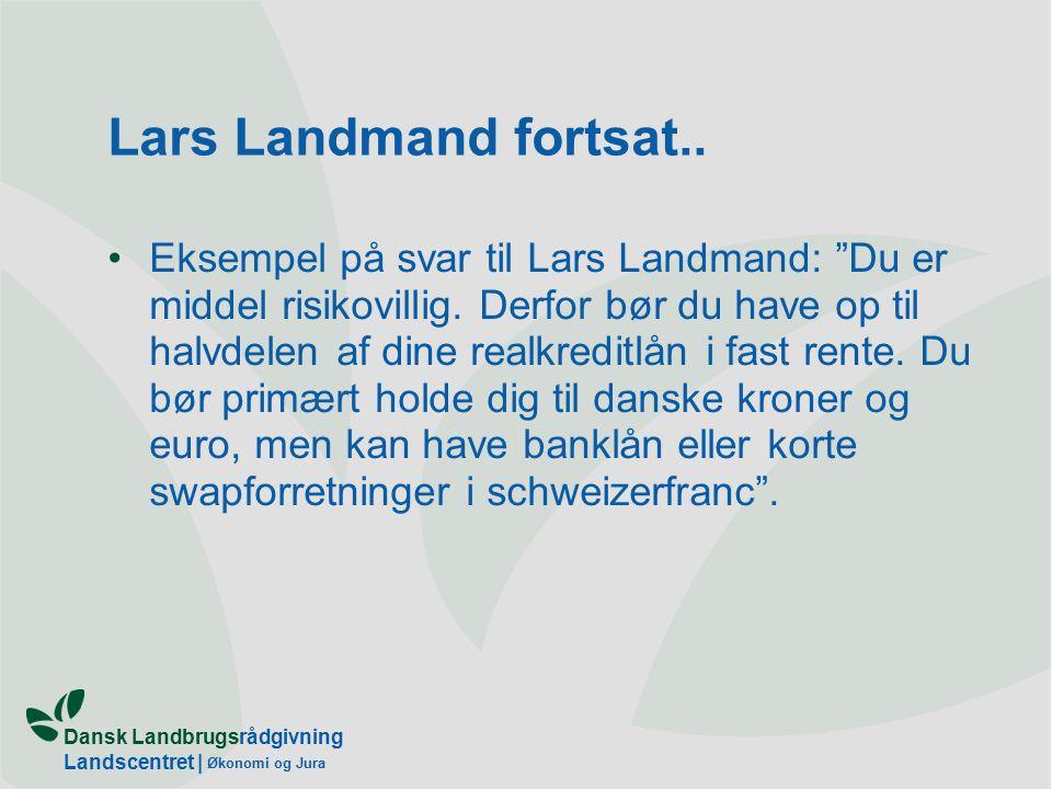 Dansk Landbrugsrådgivning Landscentret | Økonomi og Jura Lars Landmand fortsat..