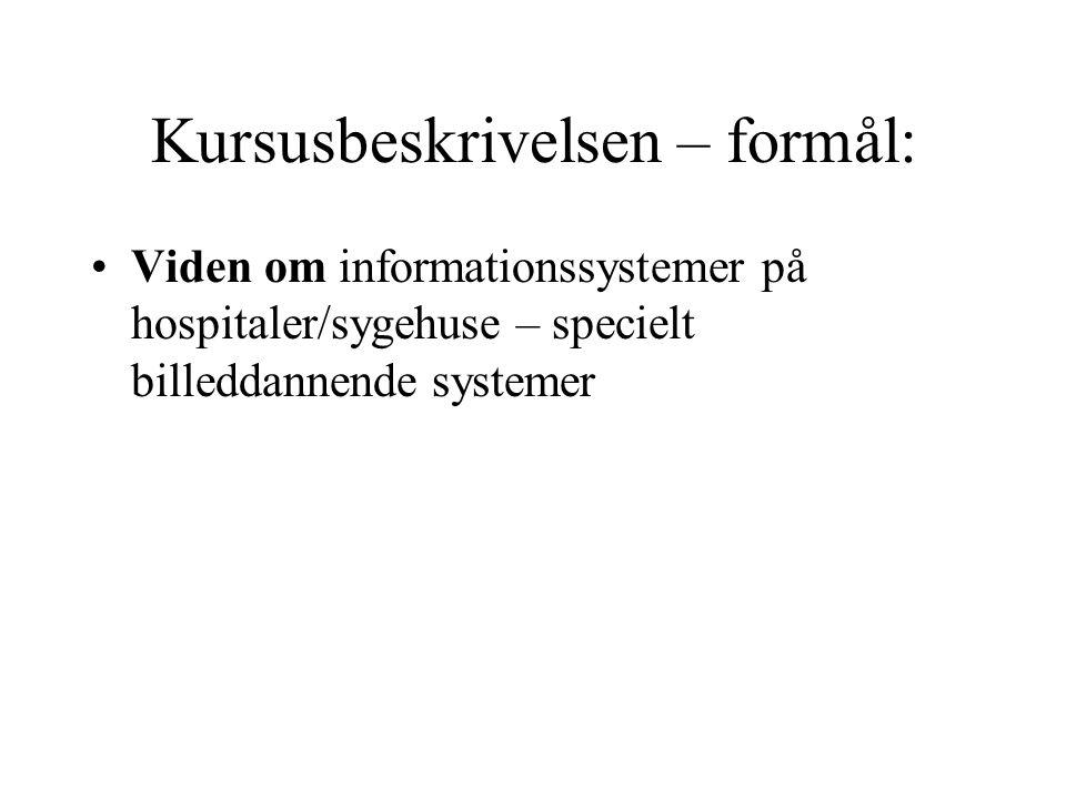 Kursusbeskrivelsen – formål: Viden om informationssystemer på hospitaler/sygehuse – specielt billeddannende systemer