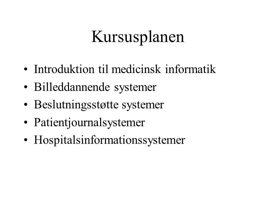 Kursusplanen Introduktion til medicinsk informatik Billeddannende systemer Beslutningsstøtte systemer Patientjournalsystemer Hospitalsinformationssystemer