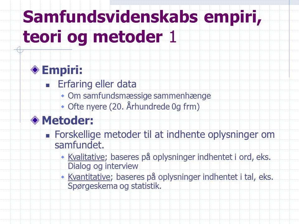 Samfundsvidenskabs empiri, teori og metoder 1 Empiri: Erfaring eller data  Om samfundsmæssige sammenhænge  Ofte nyere (20.