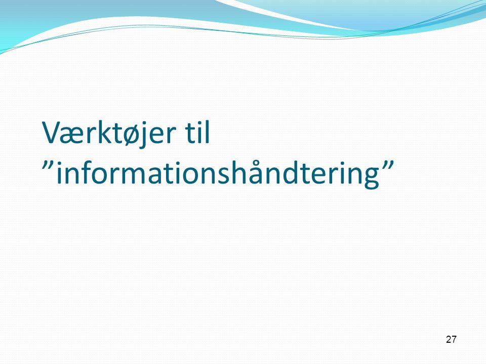 Værktøjer til informationshåndtering 27