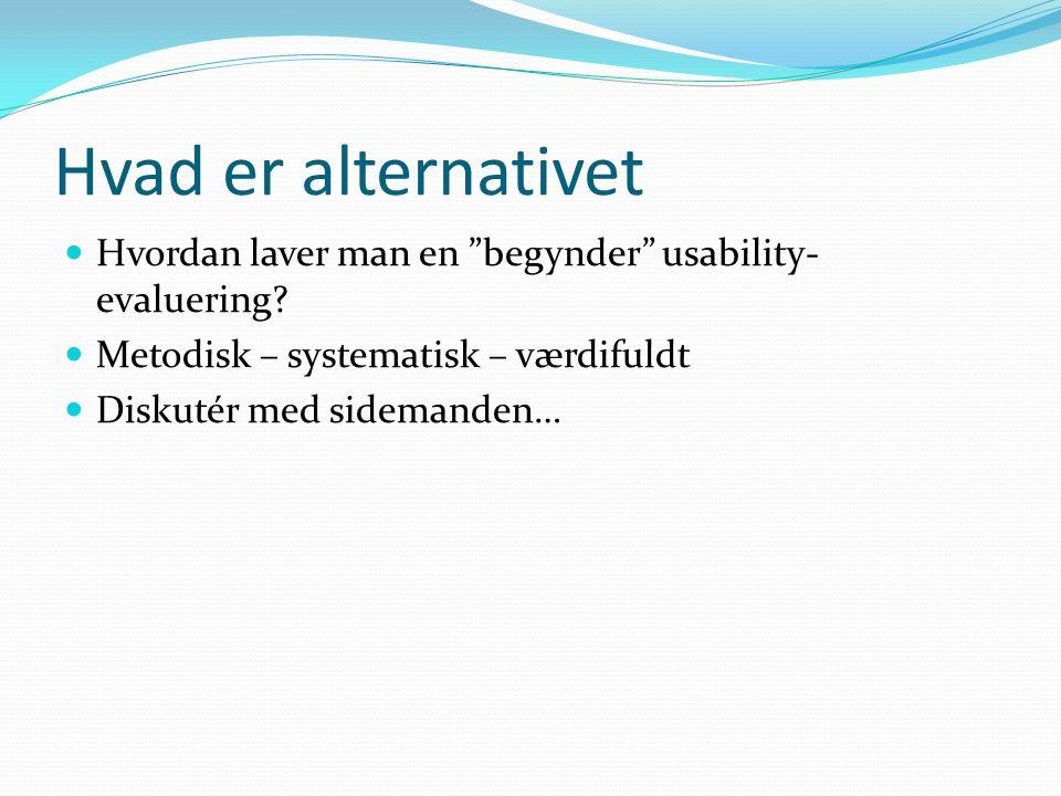 Hvad er alternativet Hvordan laver man en begynder usability- evaluering.