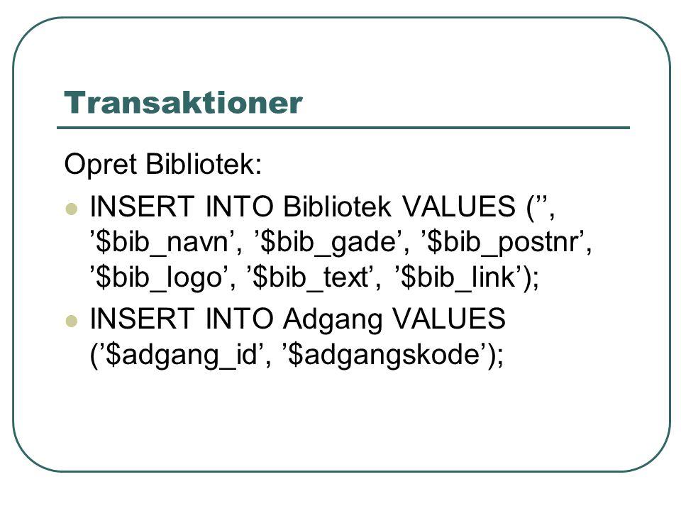 Transaktioner Opret Bibliotek: INSERT INTO Bibliotek VALUES ('', '$bib_navn', '$bib_gade', '$bib_postnr', '$bib_logo', '$bib_text', '$bib_link'); INSERT INTO Adgang VALUES ('$adgang_id', '$adgangskode');