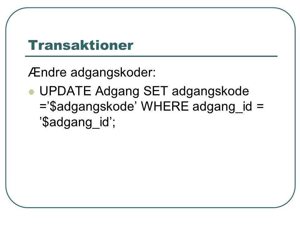 Transaktioner Ændre adgangskoder: UPDATE Adgang SET adgangskode ='$adgangskode' WHERE adgang_id = '$adgang_id';
