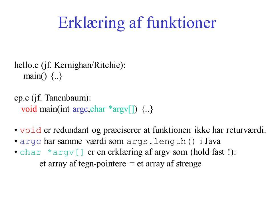 Erklæring af funktioner hello.c (jf. Kernighan/Ritchie): main() {..} cp.c (jf.