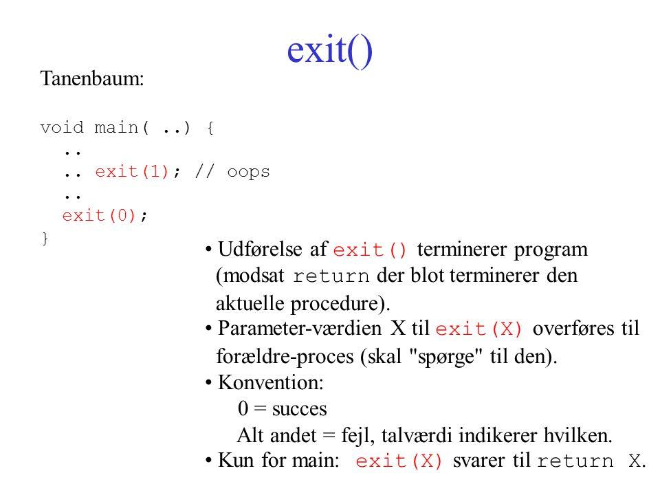 exit() Tanenbaum: void main(..) {.... exit(1); // oops..