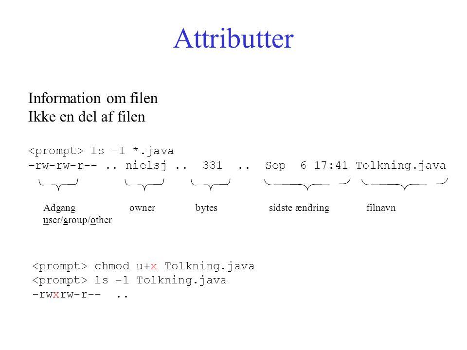 Attributter Information om filen Ikke en del af filen ls -l *.java -rw-rw-r--..