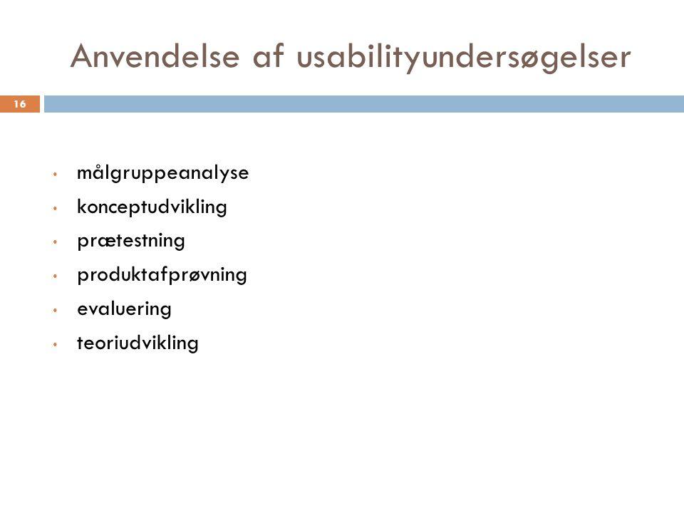 Anvendelse af usabilityundersøgelser målgruppeanalyse konceptudvikling prætestning produktafprøvning evaluering teoriudvikling 16