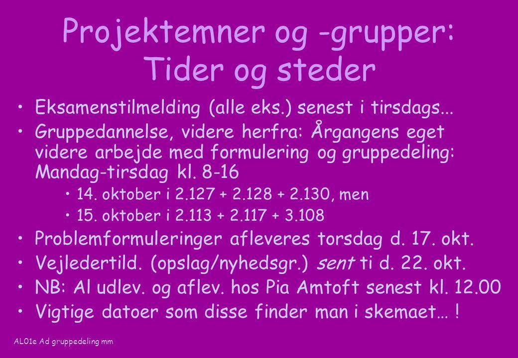 AL01e Ad gruppedeling mm Projektemner og -grupper: Tider og steder Eksamenstilmelding (alle eks.) senest i tirsdags...