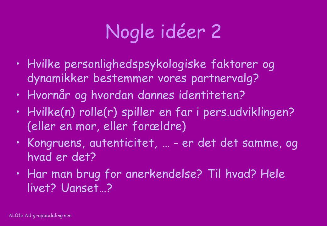 AL01e Ad gruppedeling mm Nogle idéer 2 Hvilke personlighedspsykologiske faktorer og dynamikker bestemmer vores partnervalg.