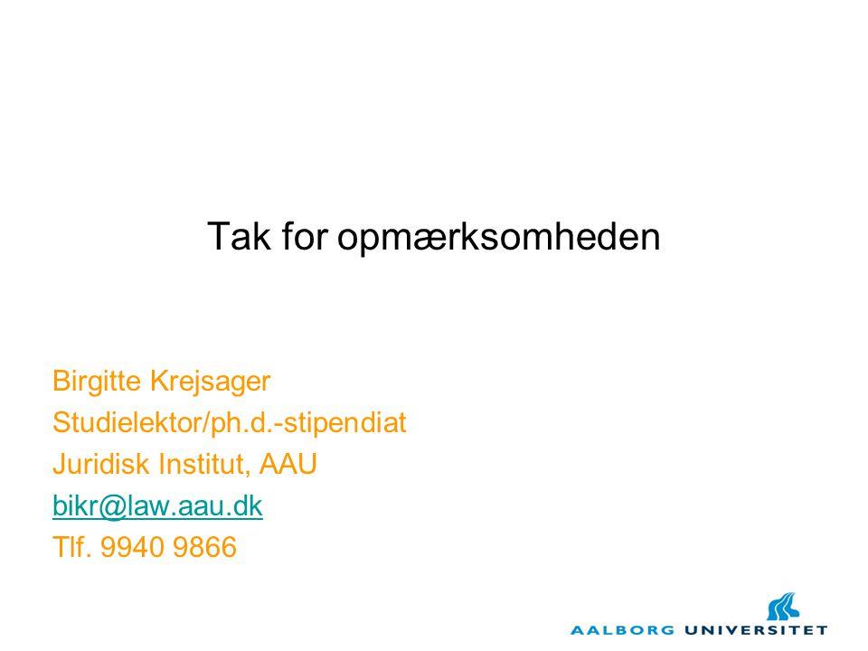 Tak for opmærksomheden Birgitte Krejsager Studielektor/ph.d.-stipendiat Juridisk Institut, AAU bikr@law.aau.dk Tlf.