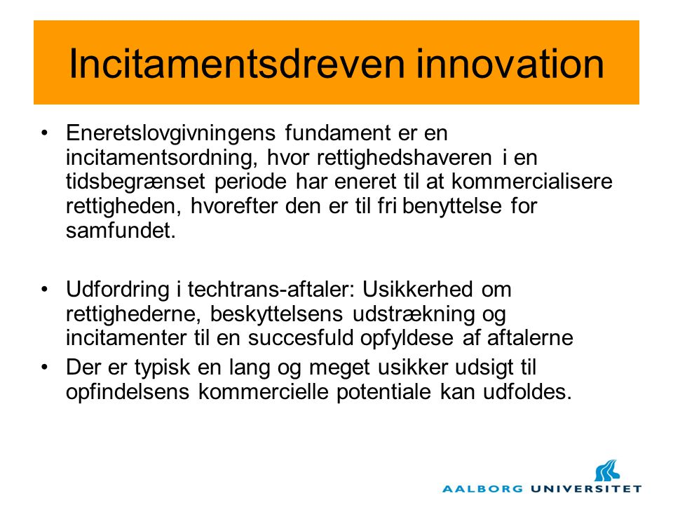 Incitamentsdreven innovation Eneretslovgivningens fundament er en incitamentsordning, hvor rettighedshaveren i en tidsbegrænset periode har eneret til at kommercialisere rettigheden, hvorefter den er til fri benyttelse for samfundet.